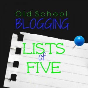Old School Blogging: Lists of 5