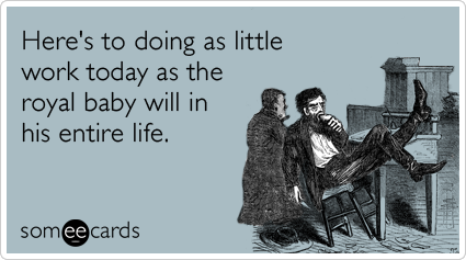royal-baby-boy-kate-middleton-leisure-workplace-ecards-someecards