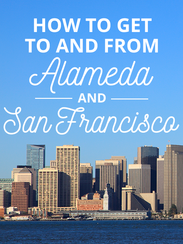 How to Get to and from Alameda and San Francisco